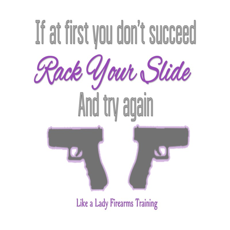 If at First You Don't Succeed... Women's T-Shirt by Like a Lady Firearms Training
