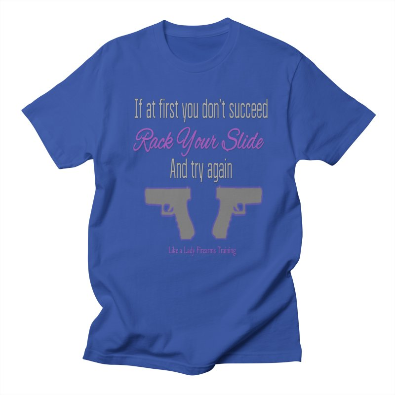 If at First You Don't Succeed... Women's Regular Unisex T-Shirt by Like a Lady Firearms Training
