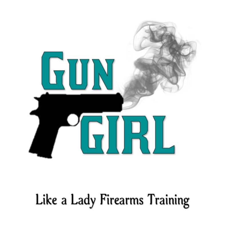 Gun Girl by Like a Lady Firearms Training