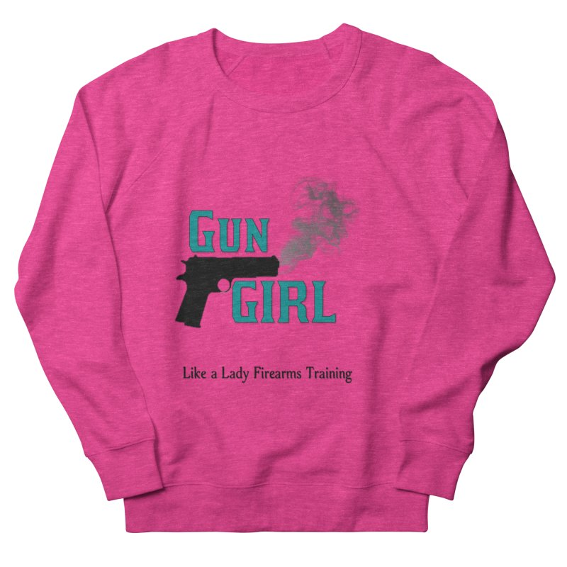 Gun Girl Women's French Terry Sweatshirt by Like a Lady Firearms Training
