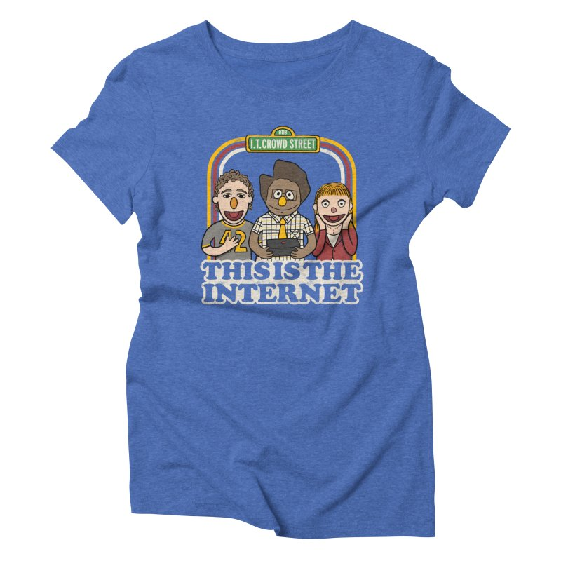 This is the internet Women's Triblend T-shirt by lirovi's Artist Shop