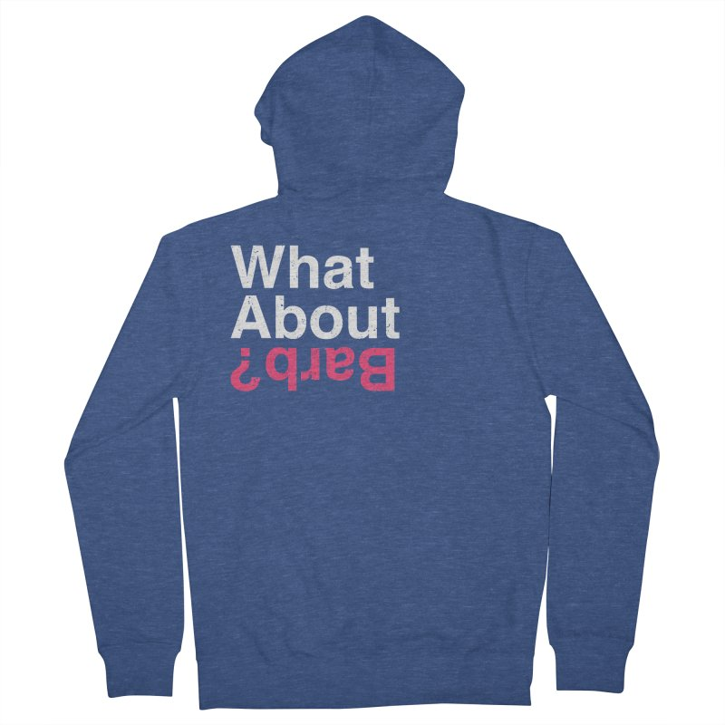 What About Barb? Women's Zip-Up Hoody by lirovi's Artist Shop