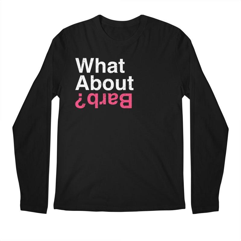 What About Barb? Men's Longsleeve T-Shirt by lirovi's Artist Shop