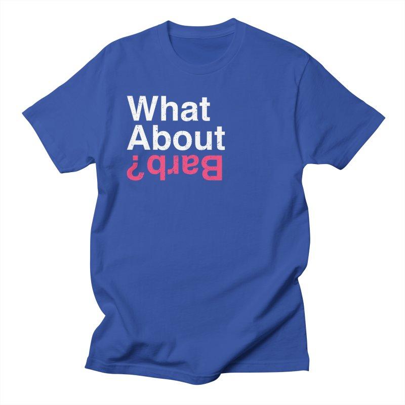 What About Barb? Men's T-shirt by lirovi's Artist Shop