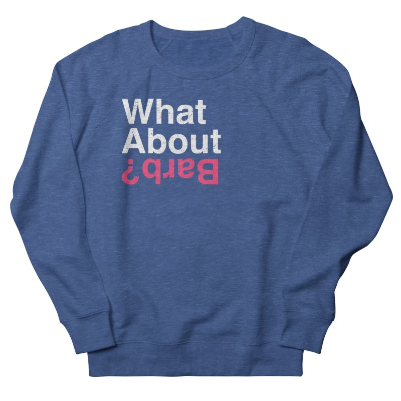 What About Barb? Women's Sweatshirt by lirovi's Artist Shop