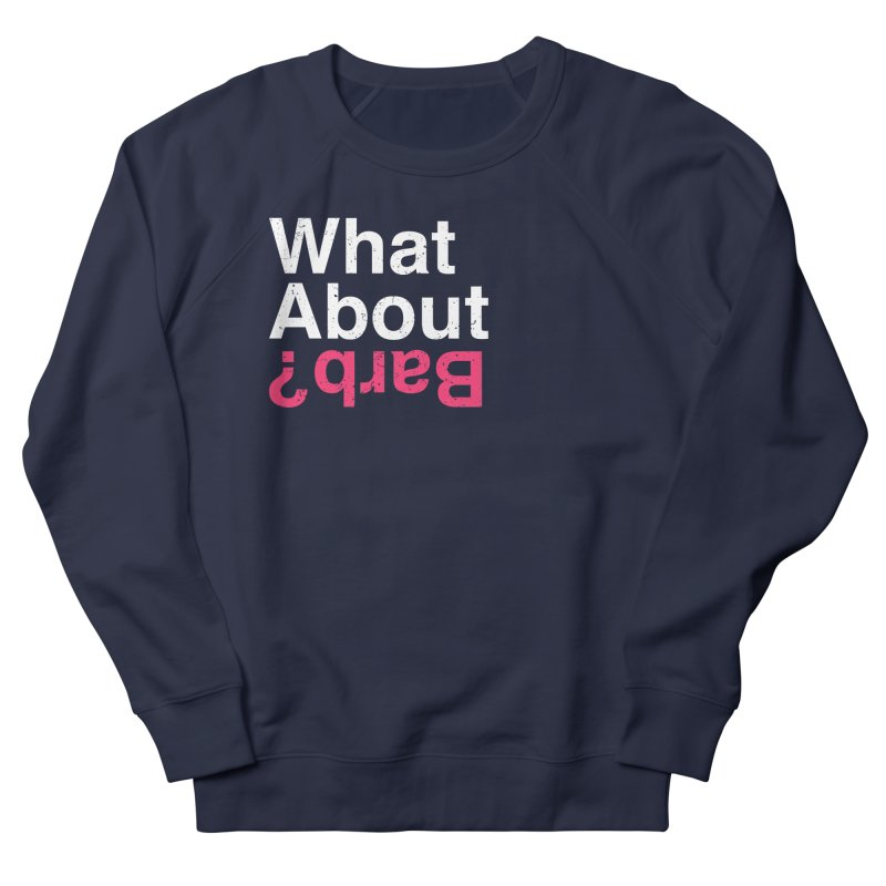 What About Barb? Men's Sweatshirt by lirovi's Artist Shop