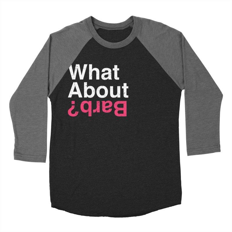 What About Barb? Men's Baseball Triblend T-Shirt by lirovi's Artist Shop