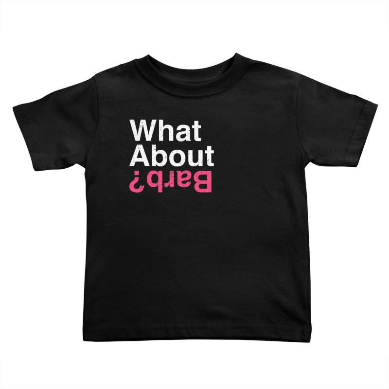 What About Barb? Kids Toddler T-Shirt by lirovi's Artist Shop