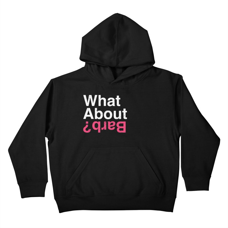 What About Barb? Kids Pullover Hoody by lirovi's Artist Shop