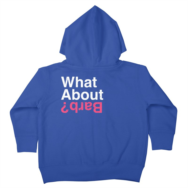 What About Barb? Kids Toddler Zip-Up Hoody by lirovi's Artist Shop