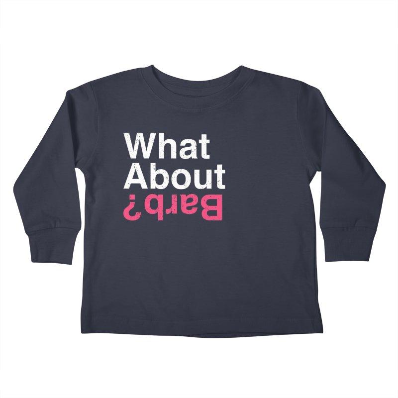 What About Barb? Kids Toddler Longsleeve T-Shirt by lirovi's Artist Shop