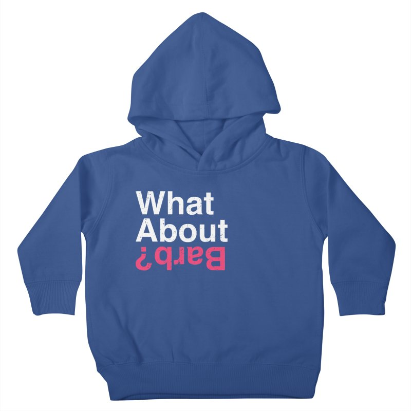 What About Barb? Kids Toddler Pullover Hoody by lirovi's Artist Shop