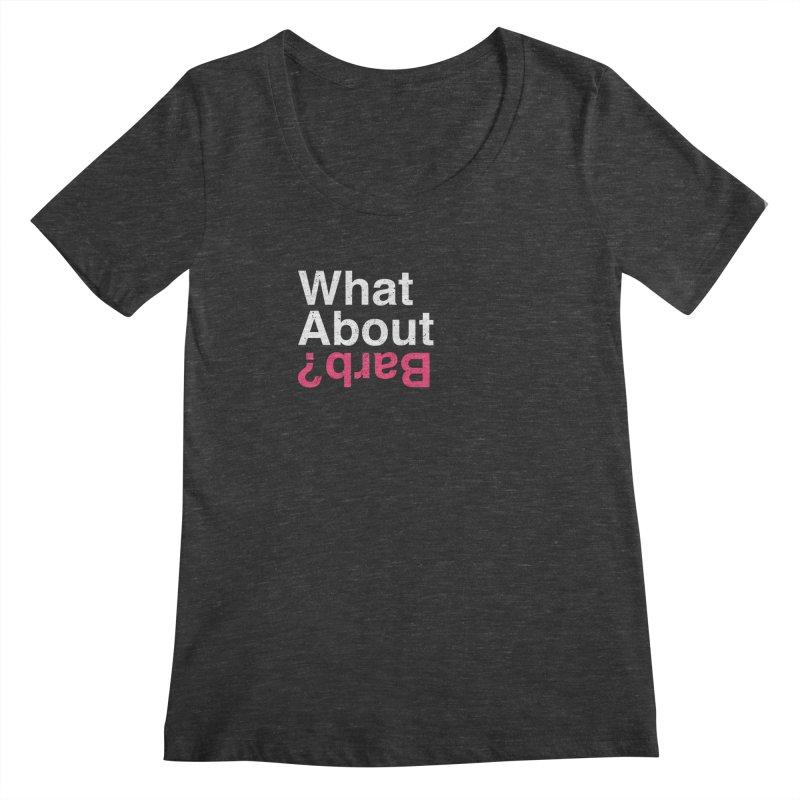 What About Barb? Women's Scoopneck by lirovi's Artist Shop