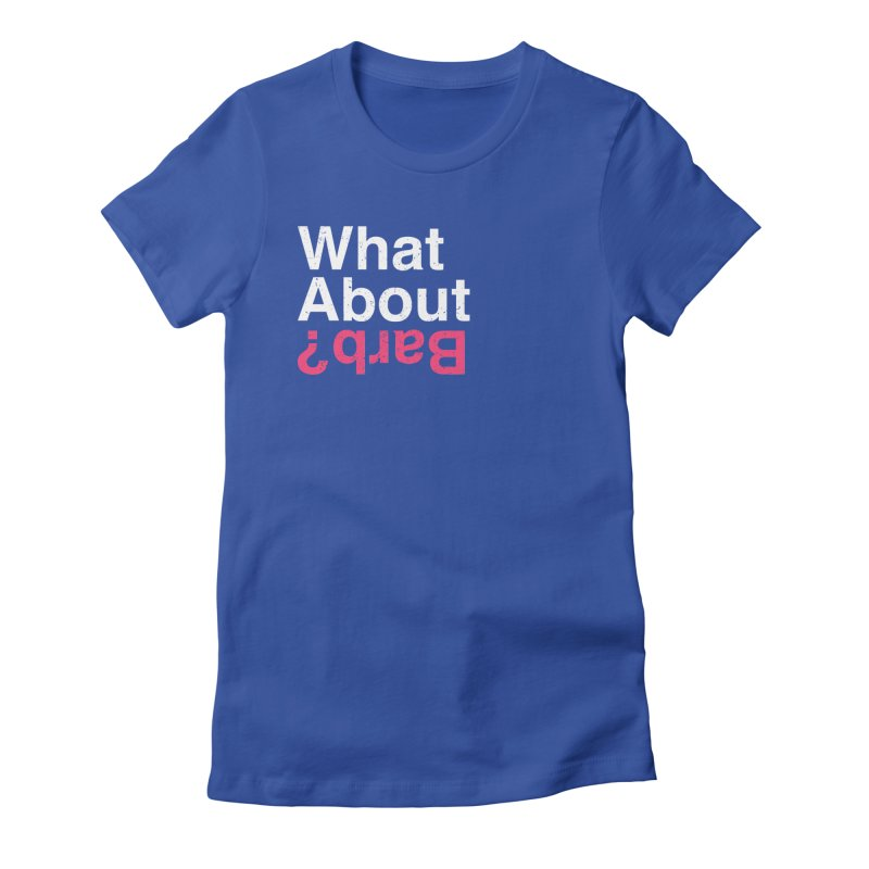 What About Barb? Women's Fitted T-Shirt by lirovi's Artist Shop