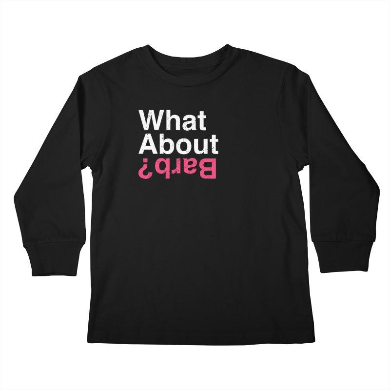 What About Barb? Kids Longsleeve T-Shirt by lirovi's Artist Shop