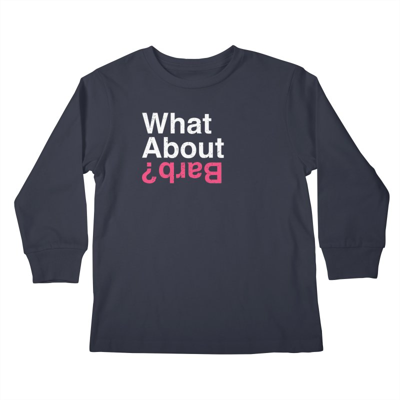 What About Barb? Kids Longsleeve T-Shirt by lirovi's Artist Shop