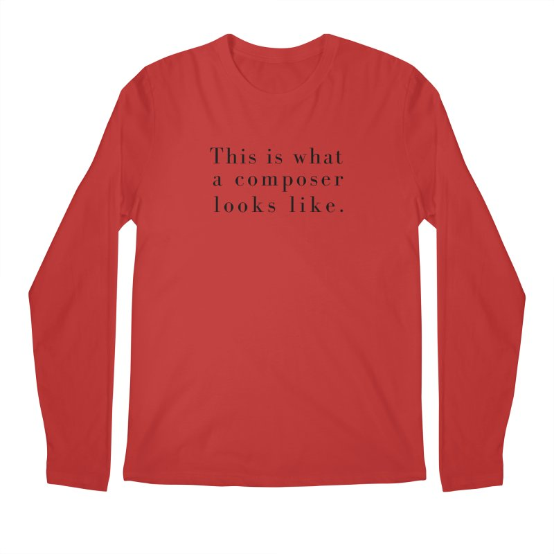 This is what a composer looks like. Men's Longsleeve T-Shirt by Listening to Ladies's Artist Shop