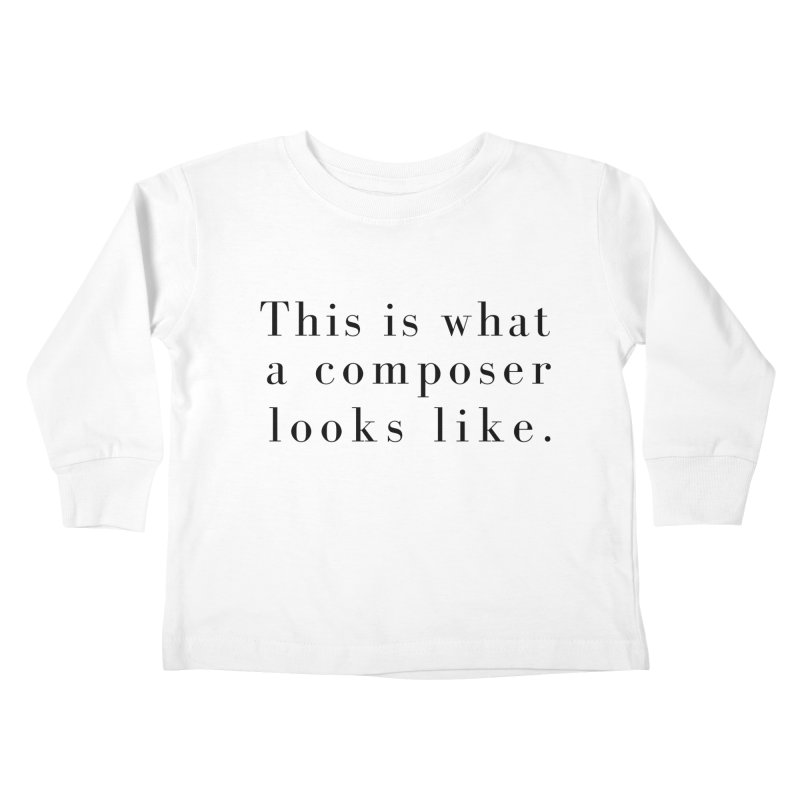 This is what a composer looks like. Kids Toddler Longsleeve T-Shirt by Listening to Ladies's Artist Shop