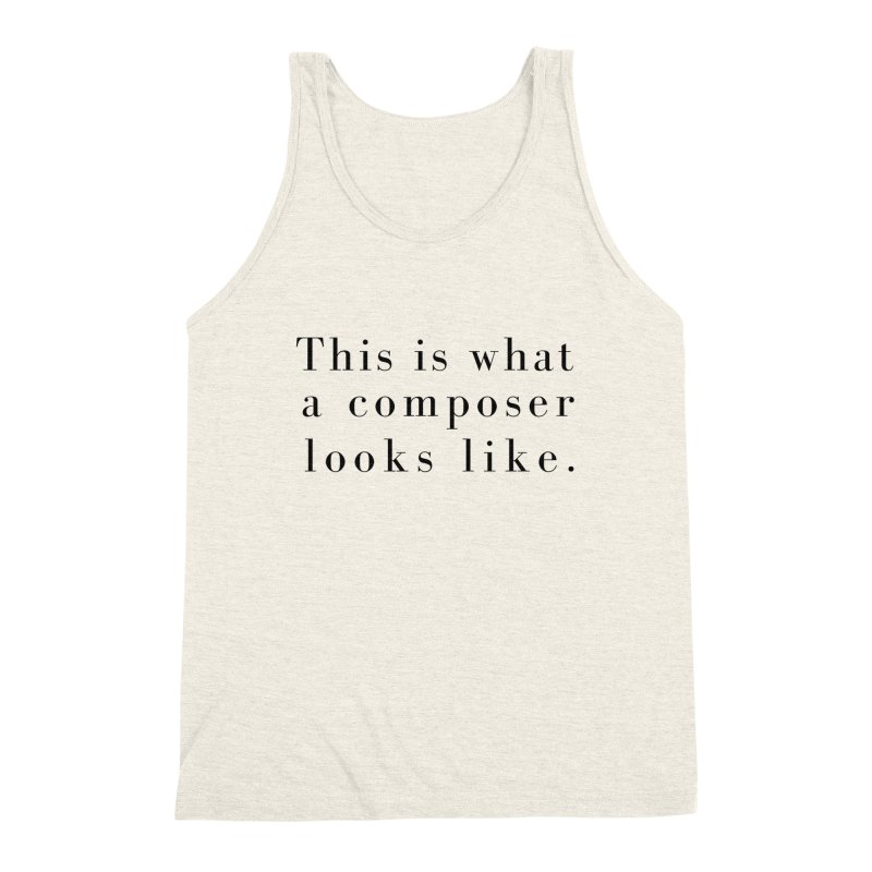 This is what a composer looks like. Men's Triblend Tank by Listening to Ladies's Artist Shop