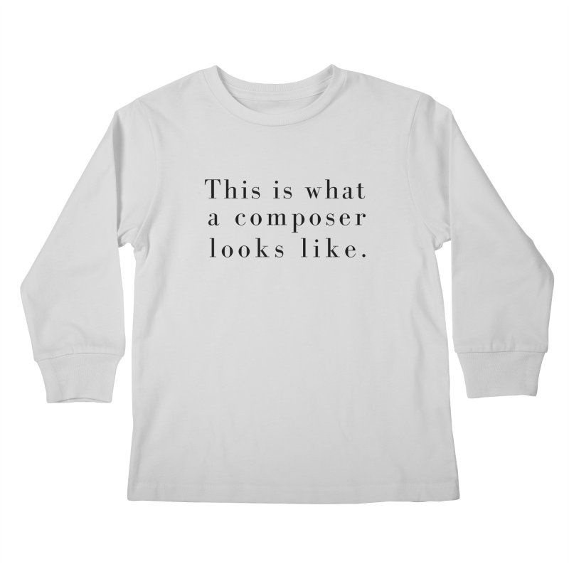 This is what a composer looks like. Kids Longsleeve T-Shirt by Listening to Ladies's Artist Shop
