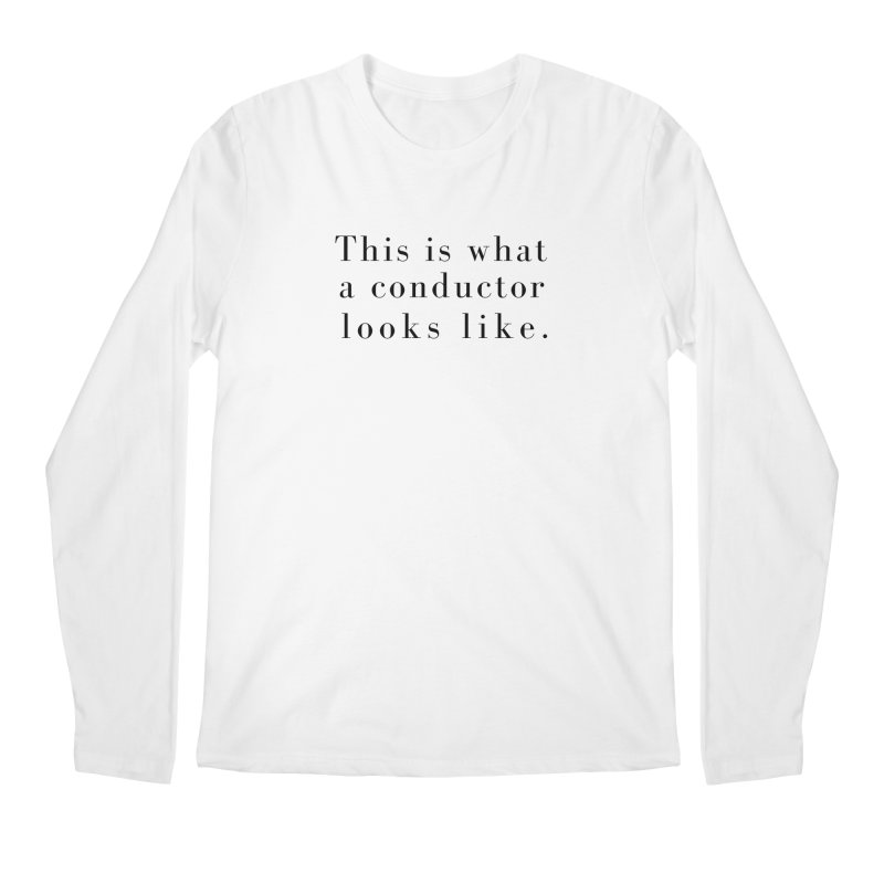 This is what a conductor looks like. Men's Regular Longsleeve T-Shirt by Listening to Ladies's Artist Shop