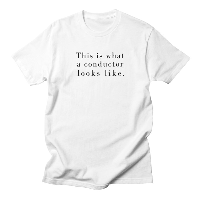 This is what a conductor looks like. Women's Regular Unisex T-Shirt by Listening to Ladies's Artist Shop