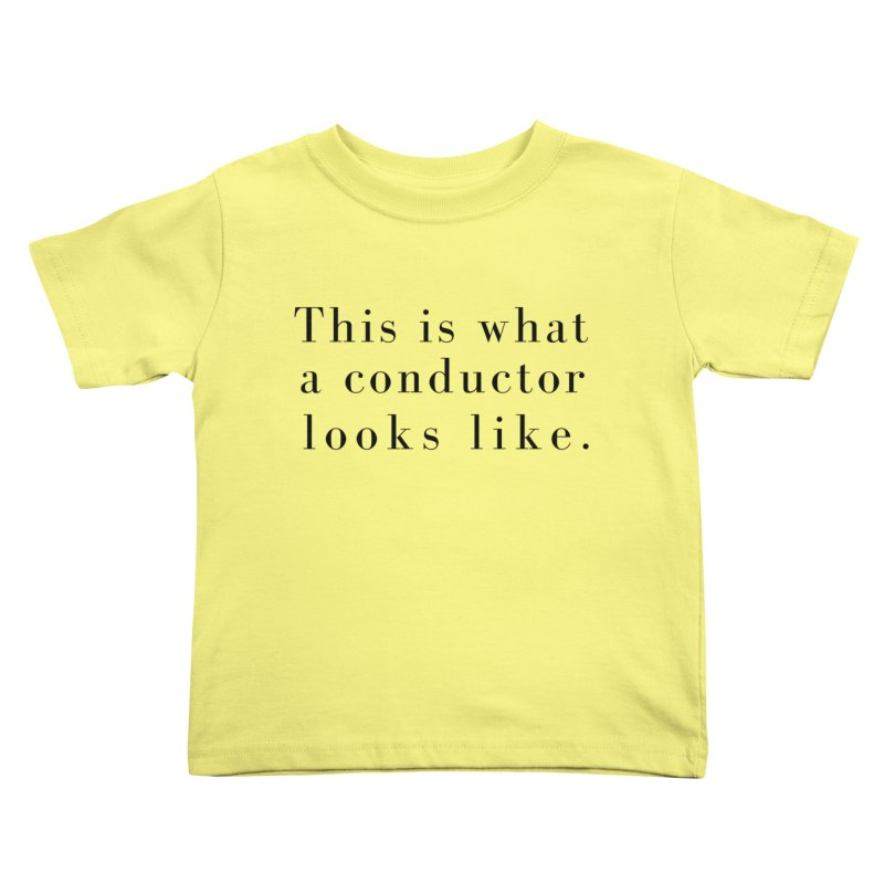 This is what a conductor looks like. Kids Toddler T-Shirt by Listening to Ladies's Artist Shop