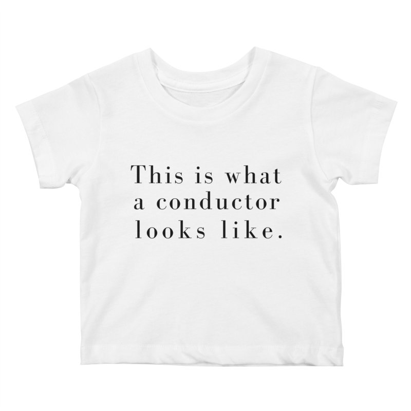 This is what a conductor looks like. Kids Baby T-Shirt by Listening to Ladies's Artist Shop