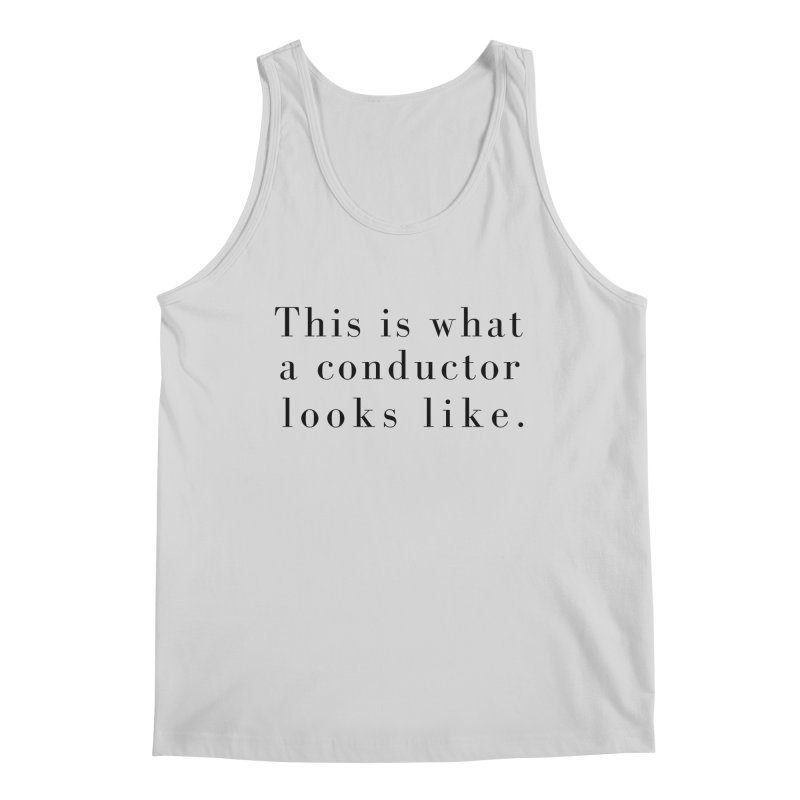This is what a conductor looks like. Men's Tank by Listening to Ladies's Artist Shop