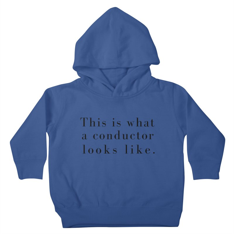 This is what a conductor looks like. Kids Toddler Pullover Hoody by Listening to Ladies's Artist Shop