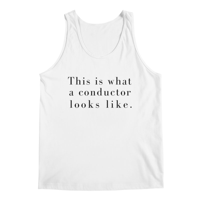This is what a conductor looks like. Men's Regular Tank by Listening to Ladies's Artist Shop