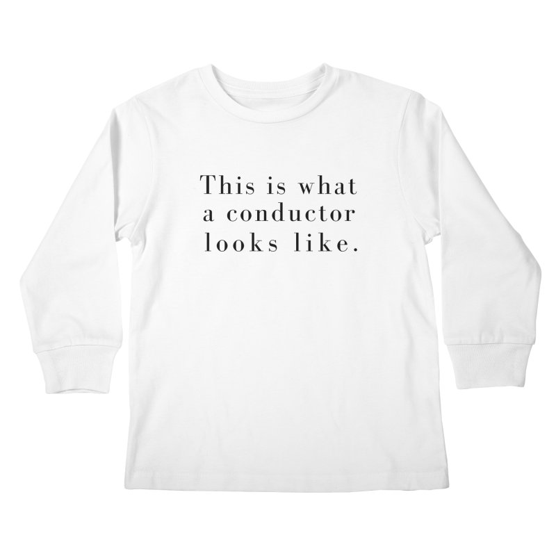 This is what a conductor looks like. Kids Longsleeve T-Shirt by Listening to Ladies's Artist Shop