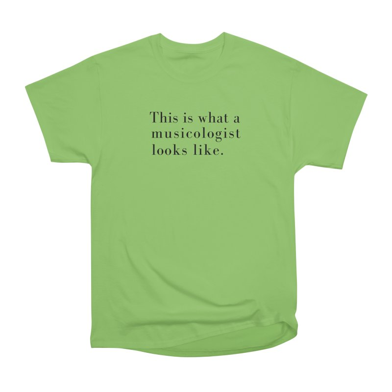 This is what a musicologist looks like. Women's Heavyweight Unisex T-Shirt by Listening to Ladies's Artist Shop