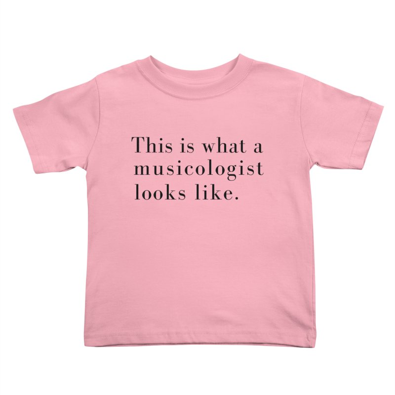 This is what a musicologist looks like. Kids Toddler T-Shirt by Listening to Ladies's Artist Shop