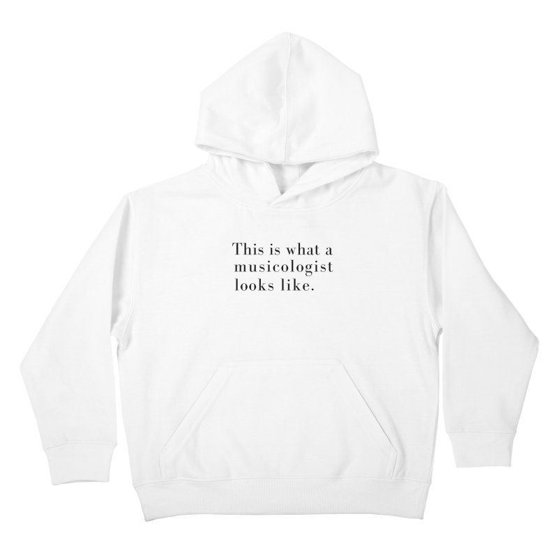 This is what a musicologist looks like. Kids Pullover Hoody by Listening to Ladies's Artist Shop