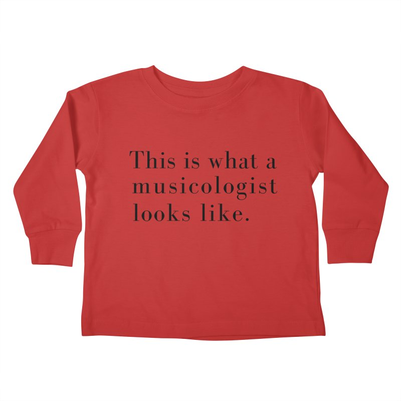 This is what a musicologist looks like. Kids Toddler Longsleeve T-Shirt by Listening to Ladies's Artist Shop