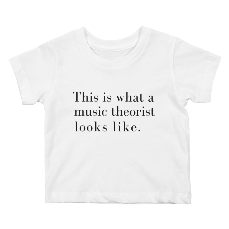 This is what a music theorist looks like. Kids Baby T-Shirt by Listening to Ladies's Artist Shop
