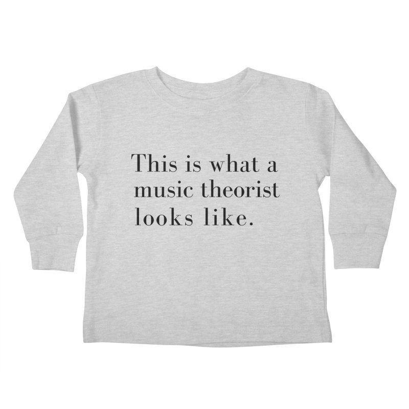 This is what a music theorist looks like. Kids Toddler Longsleeve T-Shirt by Listening to Ladies's Artist Shop