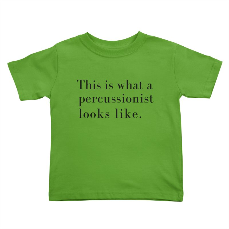 This is what a percussionist looks like. Kids Toddler T-Shirt by Listening to Ladies's Artist Shop