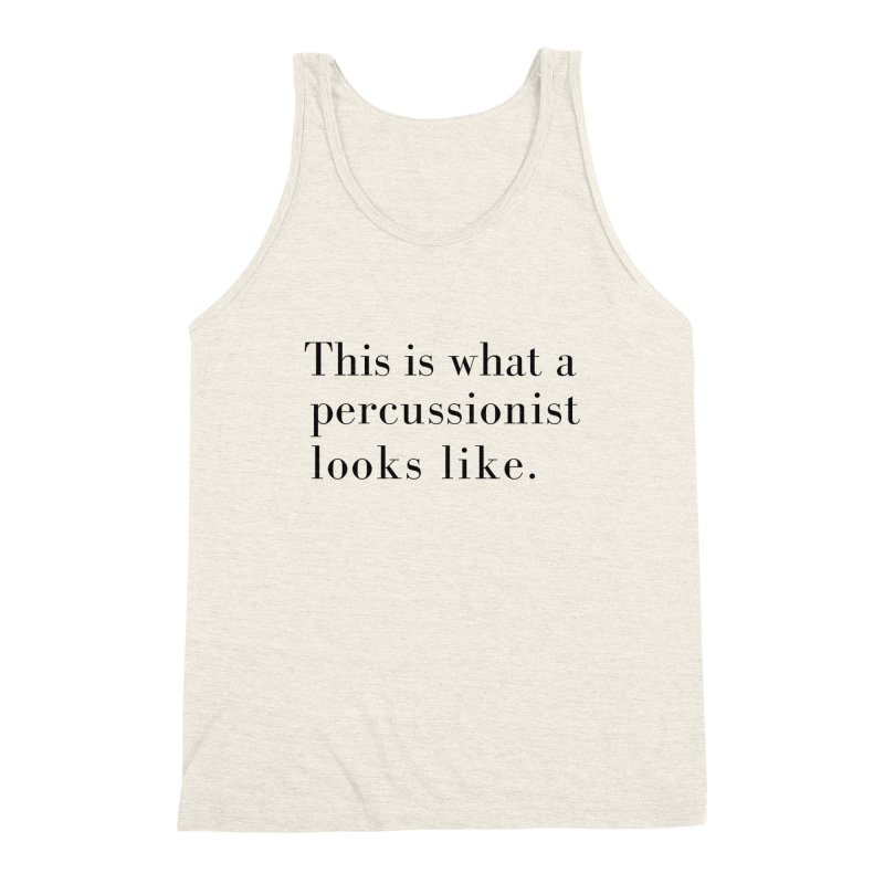 This is what a percussionist looks like. Men's Triblend Tank by Listening to Ladies's Artist Shop