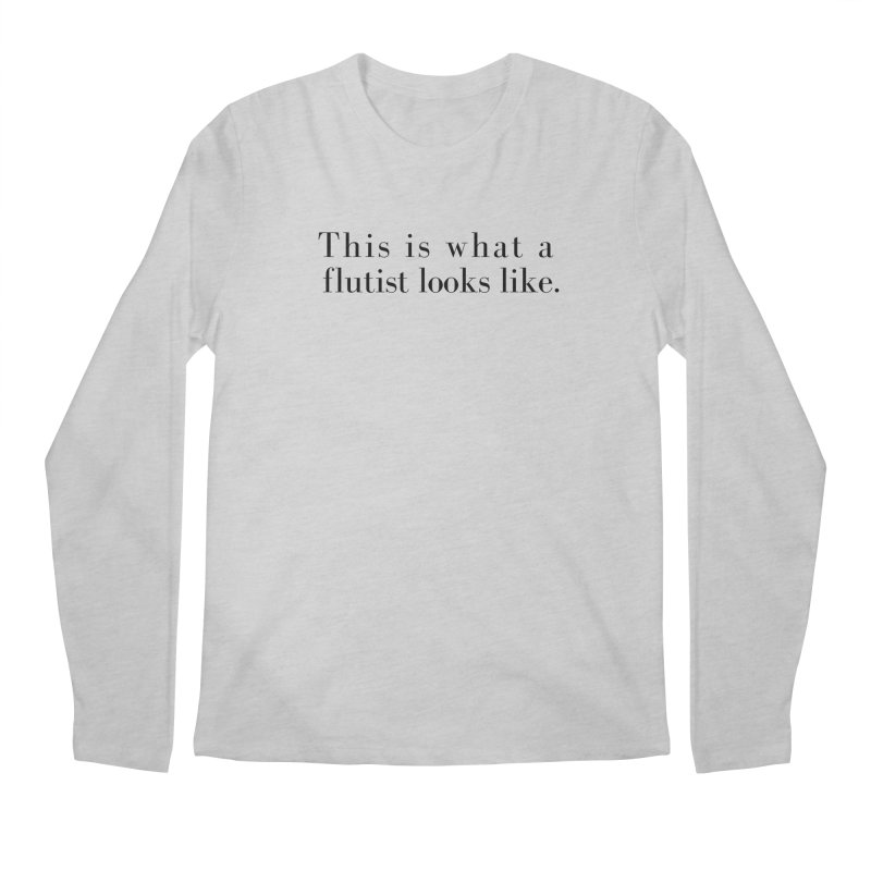 This is what a flutist looks like. Men's Longsleeve T-Shirt by Listening to Ladies's Artist Shop