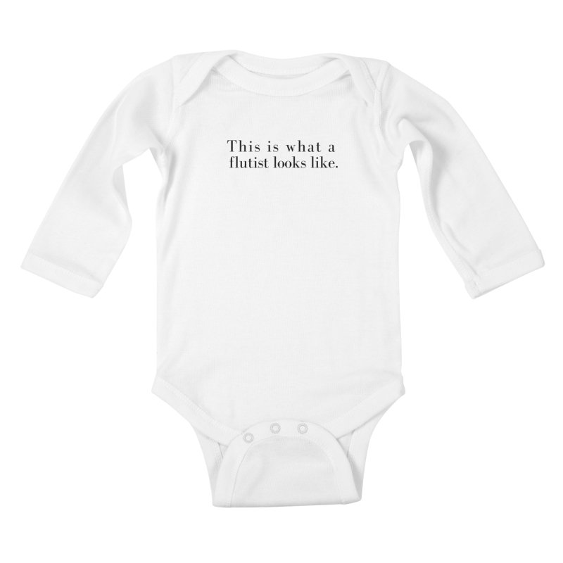 This is what a flutist looks like. Kids Baby Longsleeve Bodysuit by Listening to Ladies's Artist Shop