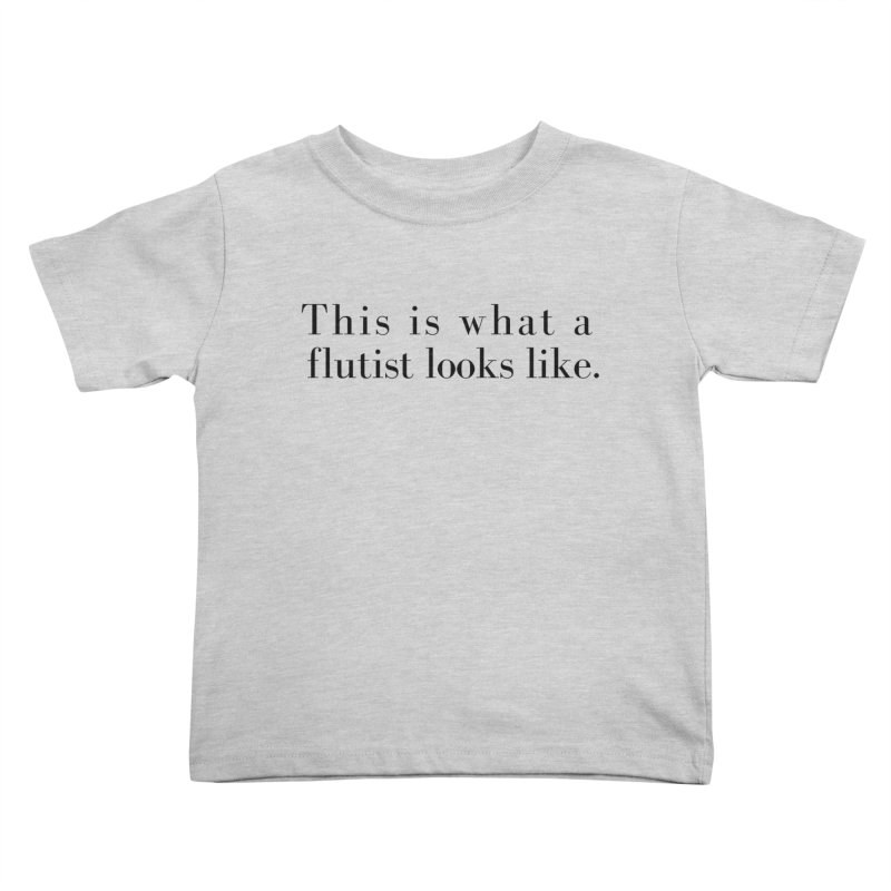 This is what a flutist looks like. Kids Toddler T-Shirt by Listening to Ladies's Artist Shop