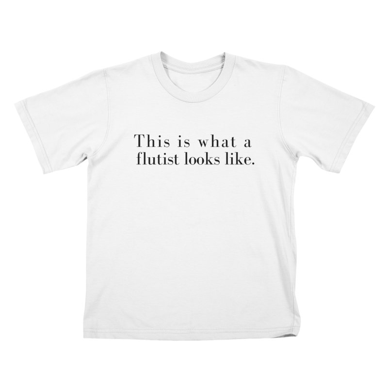 This is what a flutist looks like. Kids T-Shirt by Listening to Ladies's Artist Shop