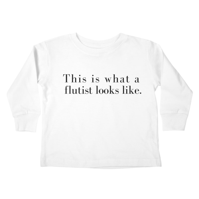 This is what a flutist looks like. Kids Toddler Longsleeve T-Shirt by Listening to Ladies's Artist Shop