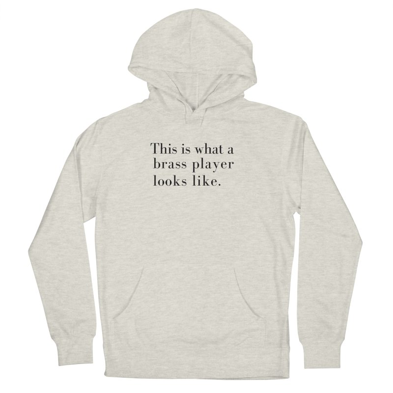 This is what a brass player looks like. Women's French Terry Pullover Hoody by Listening to Ladies's Artist Shop