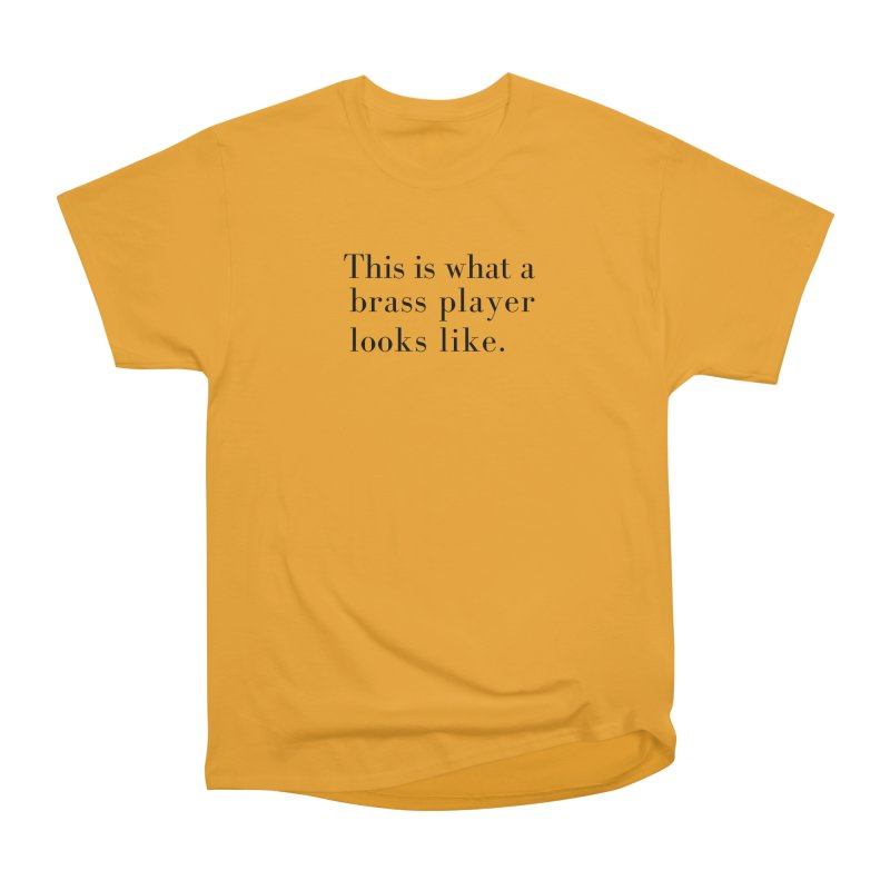 This is what a brass player looks like. Women's Heavyweight Unisex T-Shirt by Listening to Ladies's Artist Shop