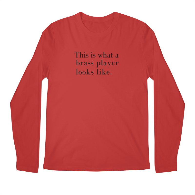 This is what a brass player looks like. Men's Regular Longsleeve T-Shirt by Listening to Ladies's Artist Shop