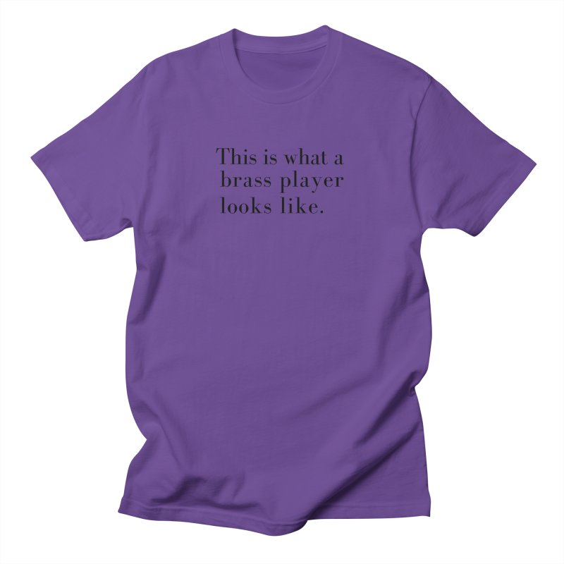This is what a brass player looks like. Men's Regular T-Shirt by Listening to Ladies's Artist Shop