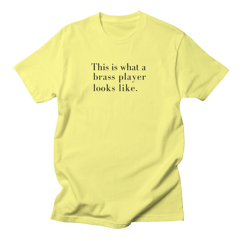 This is what a brass player looks like. Women's T-Shirt by Listening to Ladies's Artist Shop